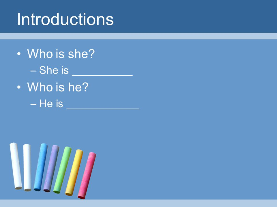 Introductions Who is she? –She is __________ Who is he? –He is ____________