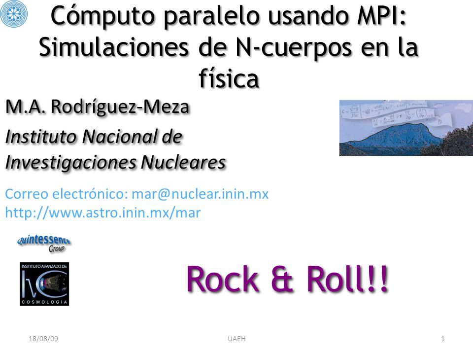Cómputo paralelo usando MPI: Simulaciones de N-cuerpos en la física M.A. Rodríguez-Meza Instituto Nacional de Investigaciones Nucleares M.A. Rodríguez