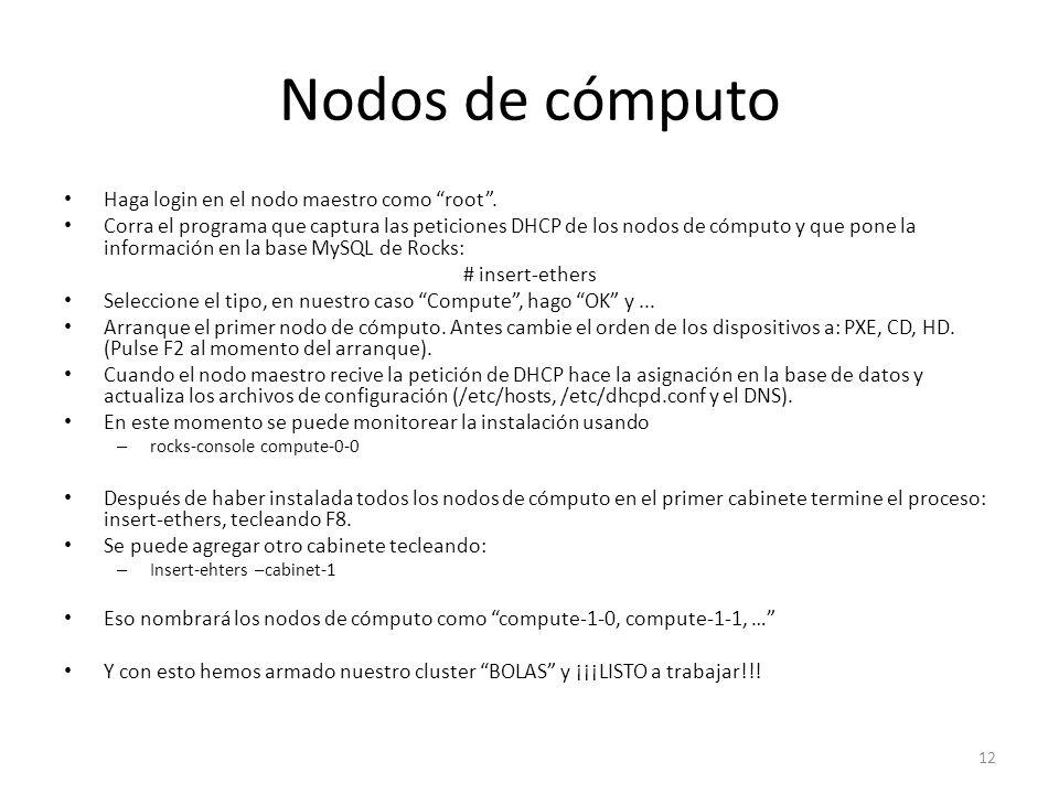 Nodos de cómputo Haga login en el nodo maestro como root. Corra el programa que captura las peticiones DHCP de los nodos de cómputo y que pone la info