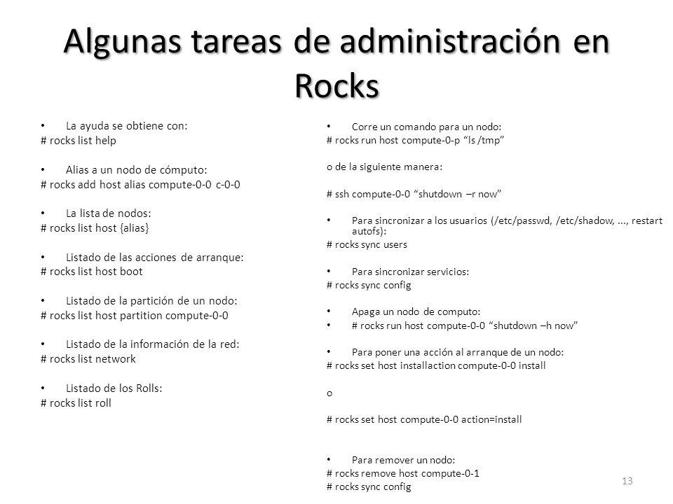 Algunas tareas de administración en Rocks La ayuda se obtiene con: # rocks list help Alias a un nodo de cómputo: # rocks add host alias compute-0-0 c-