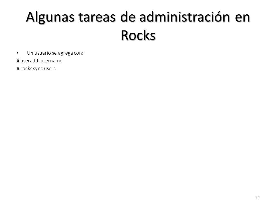 Algunas tareas de administración en Rocks Un usuario se agrega con: # useradd username # rocks sync users 14