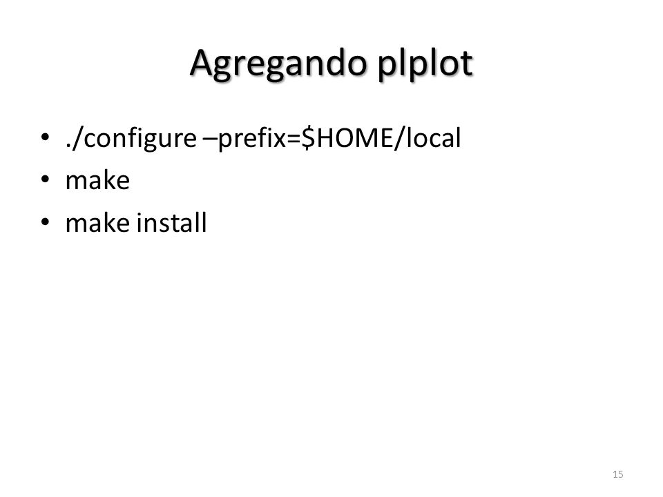 Agregando plplot./configure –prefix=$HOME/local make make install 15