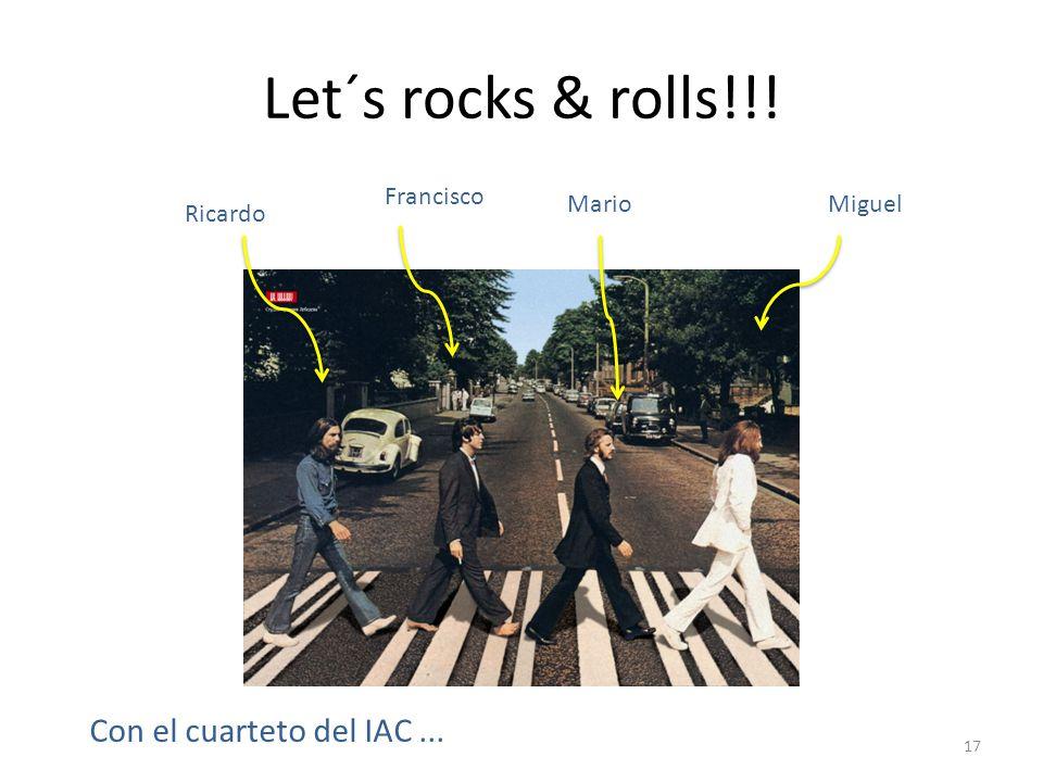 Let´s rocks & rolls!!! 17 Miguel Ricardo Francisco Mario Con el cuarteto del IAC...