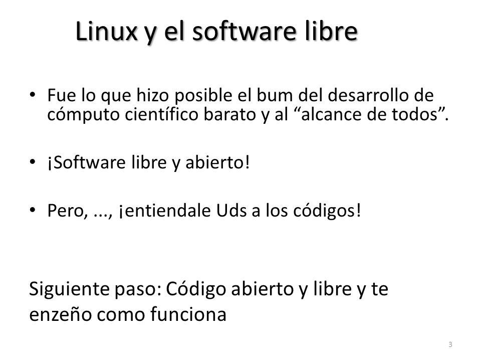 Linux y el software libre Fue lo que hizo posible el bum del desarrollo de cómputo científico barato y al alcance de todos. ¡Software libre y abierto!
