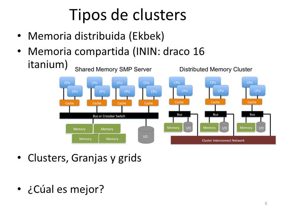 Tipos de clusters Memoria distribuida (Ekbek) Memoria compartida (ININ: draco 16 itanium) Clusters, Granjas y grids ¿Cúal es mejor? 6
