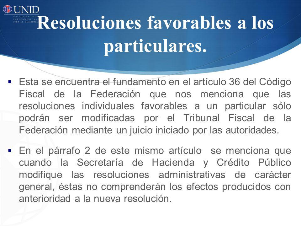 Esta se encuentra el fundamento en el artículo 36 del Código Fiscal de la Federación que nos menciona que las resoluciones individuales favorables a u