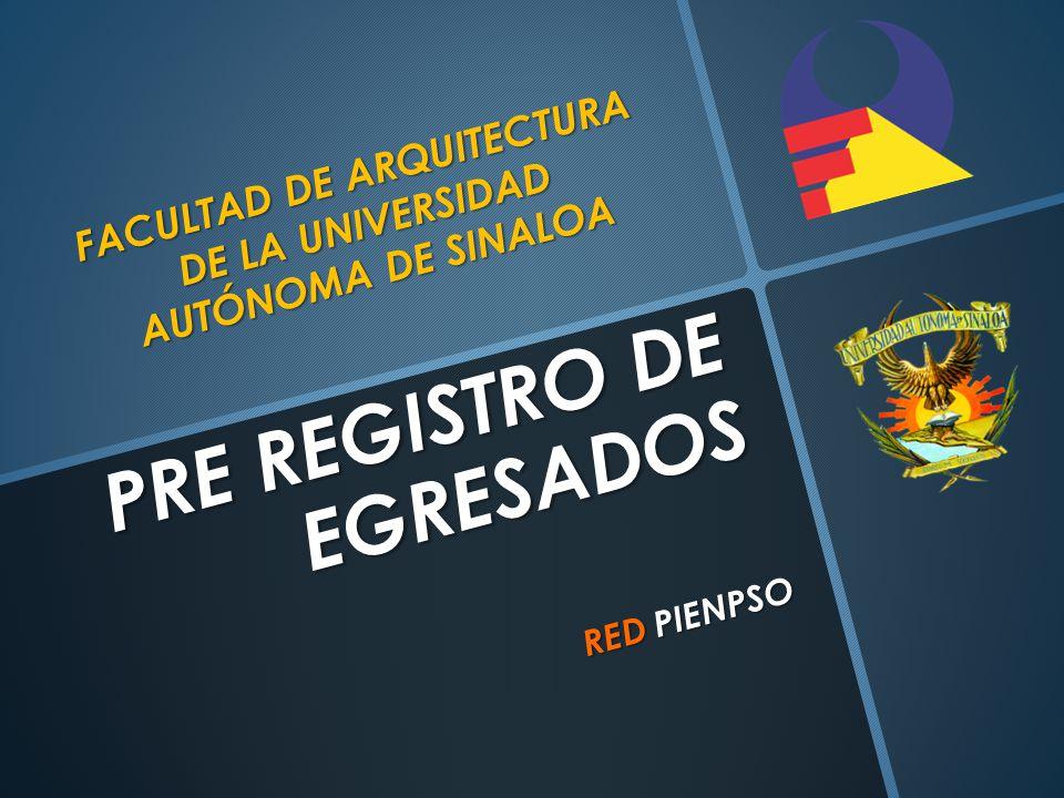 PRE REGISTRO DE EGRESADOS RED PIENPSO FACULTAD DE ARQUITECTURA DE LA UNIVERSIDAD AUTÓNOMA DE SINALOA