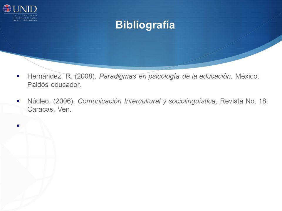 Bibliografía Hernández, R.(2008). Paradigmas en psicología de la educación.