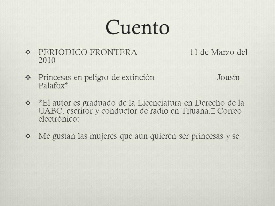 Cuento PERIODICO FRONTERA11 de Marzo del 2010 Princesas en peligro de extinción Jousín Palafox* *El autor es graduado de la Licenciatura en Derecho de