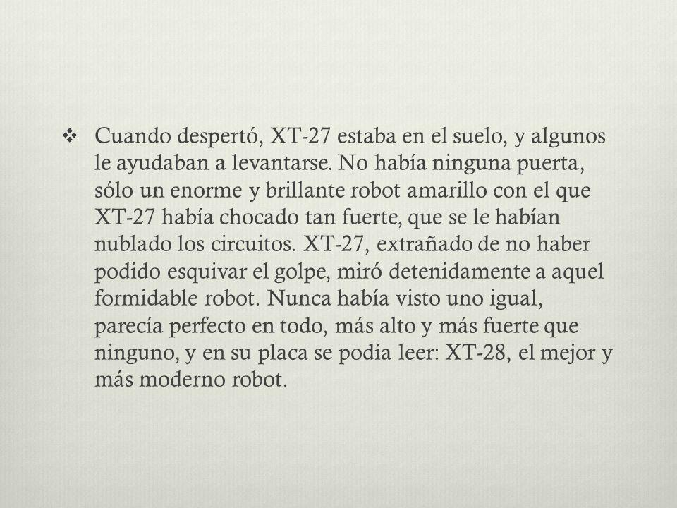 Así que lo habían conseguido.Aunque parecía imposible, los XT-27 ya no eran los mejores robots.