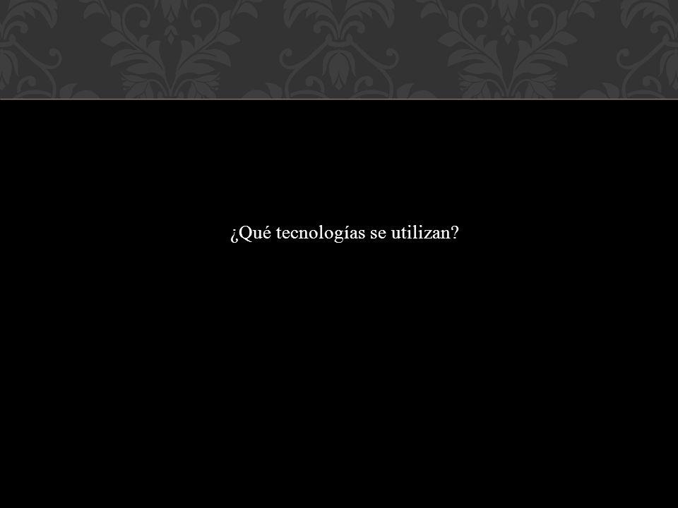 ¿Qué tecnologías se utilizan?