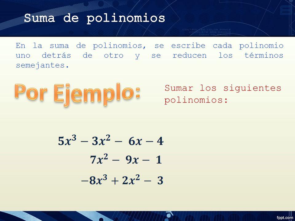 En la suma de polinomios, se escribe cada polinomio uno detrás de otro y se reducen los términos semejantes.