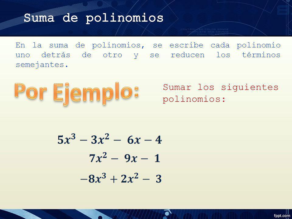 En la suma de polinomios, se escribe cada polinomio uno detrás de otro y se reducen los términos semejantes. Sumar los siguientes polinomios: