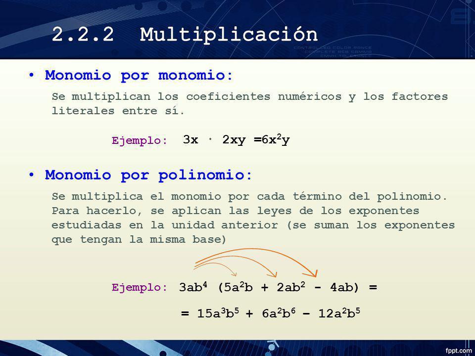 3x 2xy = Se multiplican los coeficientes numéricos y los factores literales entre sí. Ejemplo: Monomio por monomio: Se multiplica el monomio por cada