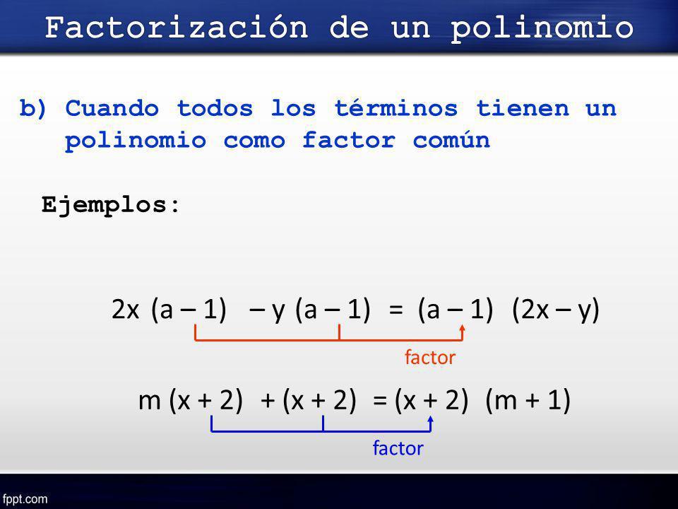 b)Cuando todos los términos tienen un polinomio como factor común Ejemplos: factor (a – 1) (x + 2) factor 2x– y=(2x – y) m+=(m + 1)