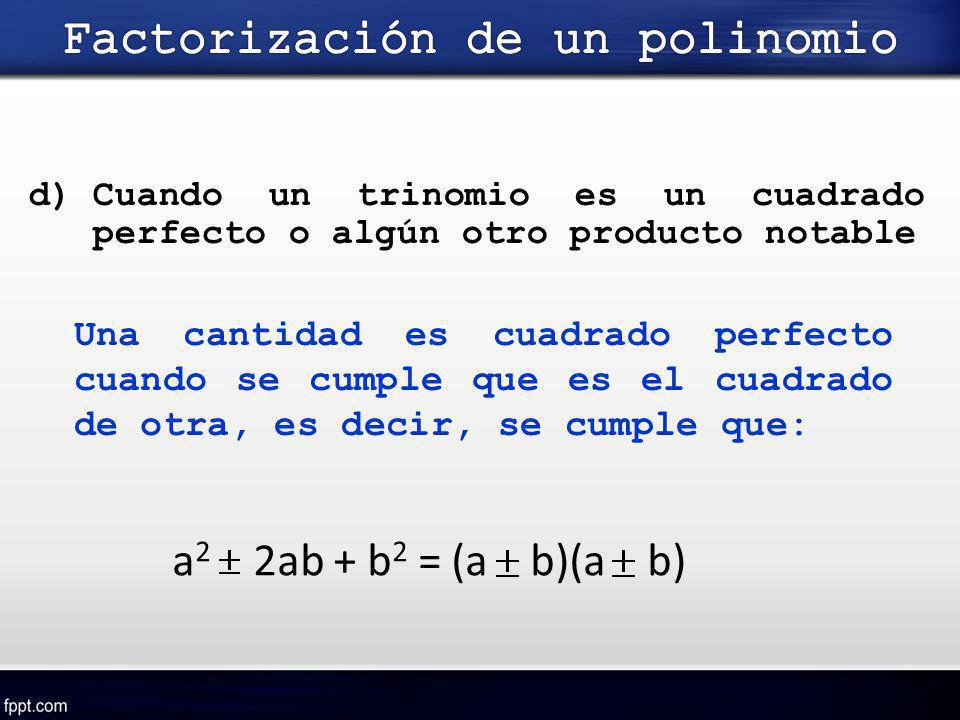d)Cuando un trinomio es un cuadrado perfecto o algún otro producto notable Una cantidad es cuadrado perfecto cuando se cumple que es el cuadrado de ot