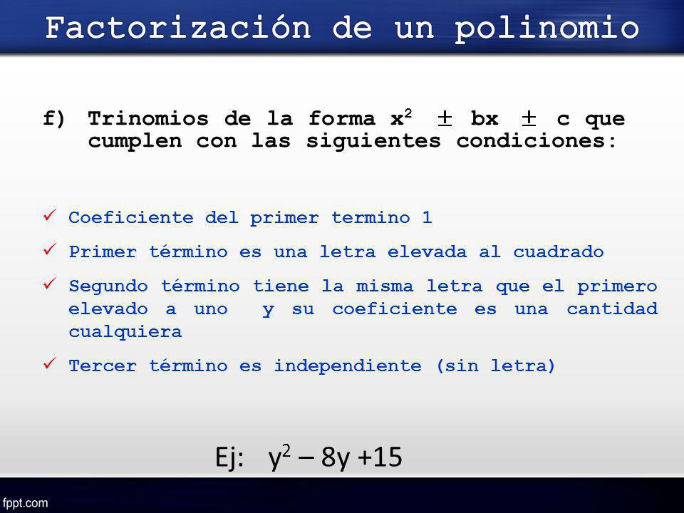f)Trinomios de la forma x 2 bx c que cumplen con las siguientes condiciones: Coeficiente del primer termino 1 Primer término es una letra elevada al c