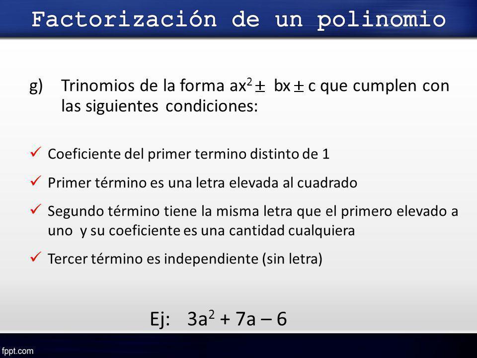 g)Trinomios de la forma ax 2 bx c que cumplen con las siguientes condiciones: Coeficiente del primer termino distinto de 1 Primer término es una letra