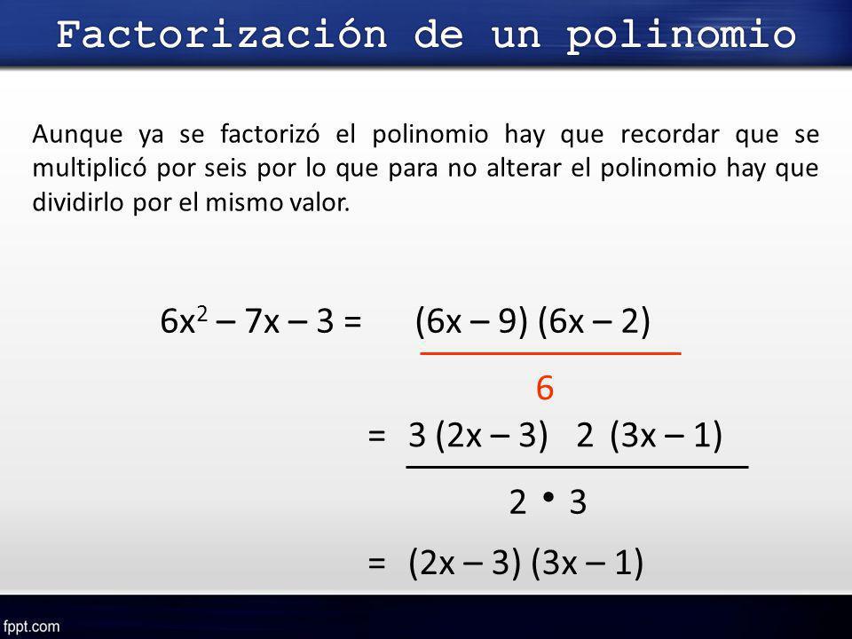 Aunque ya se factorizó el polinomio hay que recordar que se multiplicó por seis por lo que para no alterar el polinomio hay que dividirlo por el mismo