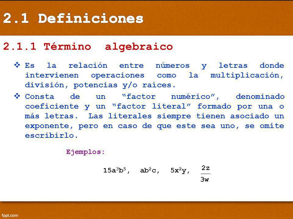 Ejemplos: 15a 3 b 5, 3w 2z ab 2 c, 5x 2 y, 2.1.1 Término algebraico Es la relación entre números y letras donde intervienen operaciones como la multip
