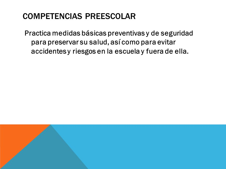 COMPETENCIAS PREESCOLAR Practica medidas básicas preventivas y de seguridad para preservar su salud, así como para evitar accidentes y riesgos en la e