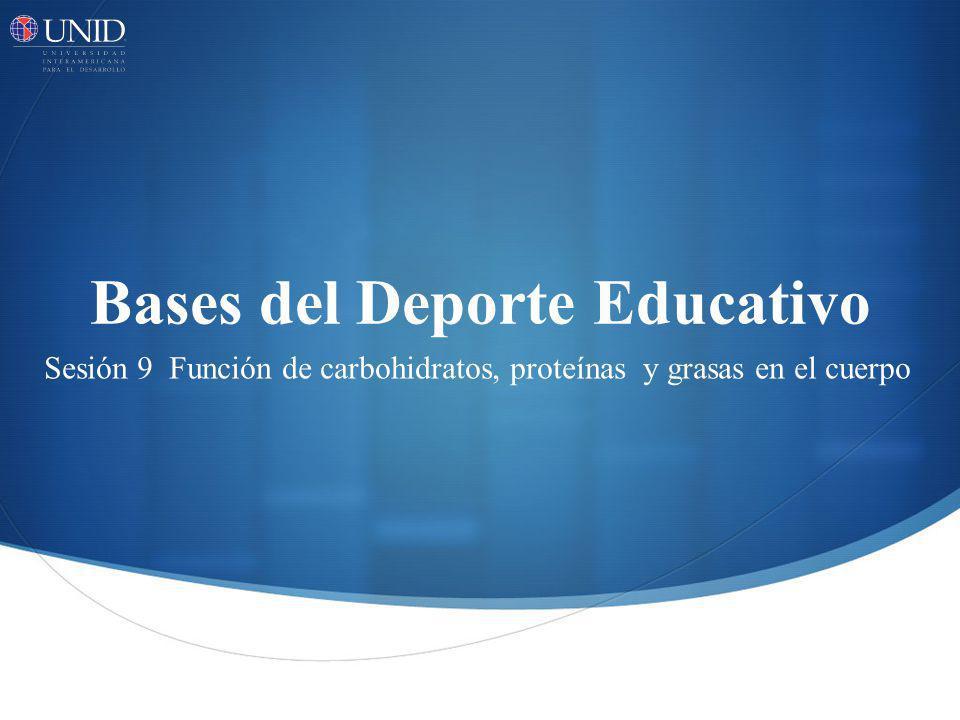 Bases del Deporte Educativo Sesión 9 Función de carbohidratos, proteínas y grasas en el cuerpo