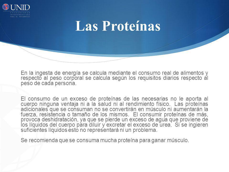 Las Proteínas En la ingesta de energía se calcula mediante el consumo real de alimentos y respecto al peso corporal se calcula según los requisitos di