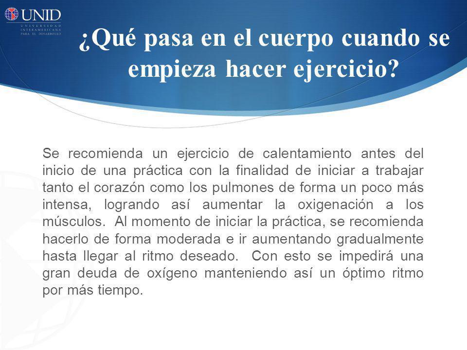 ¿Qué pasa en el cuerpo cuando se empieza hacer ejercicio? Se recomienda un ejercicio de calentamiento antes del inicio de una práctica con la finalida