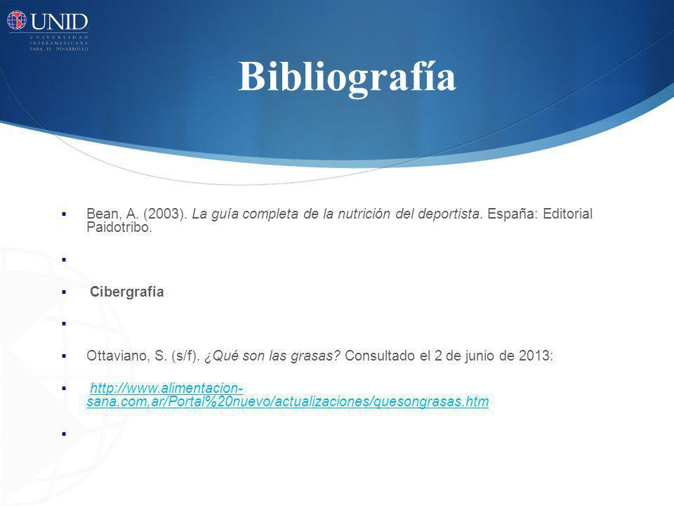 Bibliografía Bean, A. (2003). La guía completa de la nutrición del deportista. España: Editorial Paidotribo. Cibergrafía Ottaviano, S. (s/f). ¿Qué son