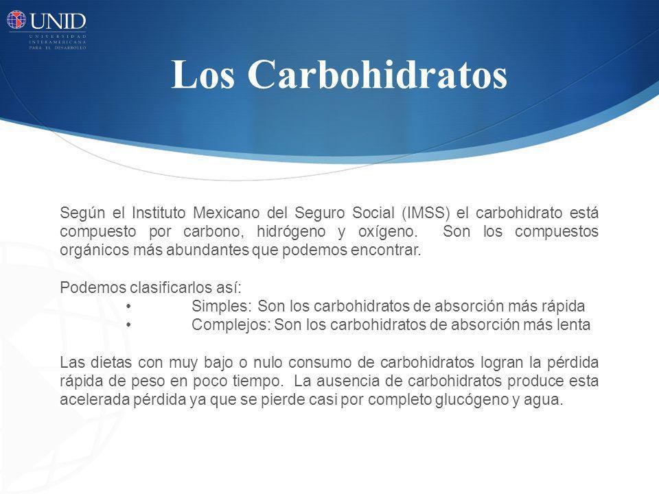 Los Carbohidratos Según el Instituto Mexicano del Seguro Social (IMSS) el carbohidrato está compuesto por carbono, hidrógeno y oxígeno. Son los compue