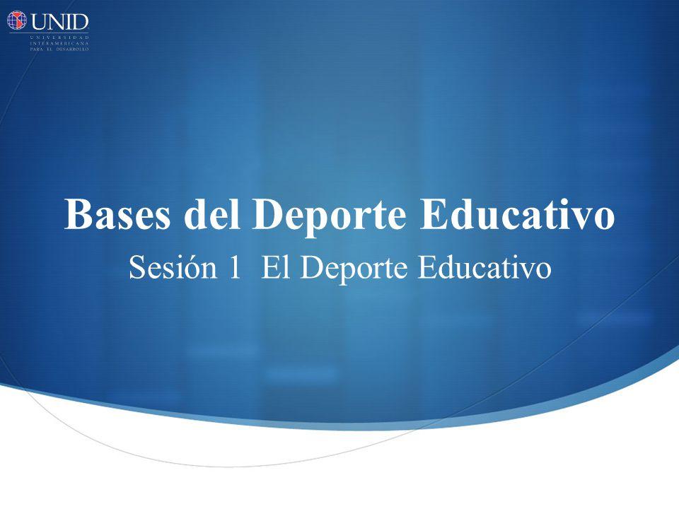 Bases del Deporte Educativo Sesión 1 El Deporte Educativo
