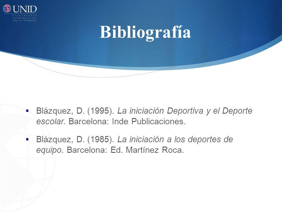 Bibliografía Blázquez, D. (1995). La iniciación Deportiva y el Deporte escolar. Barcelona: Inde Publicaciones. Blázquez, D. (1985). La iniciación a lo