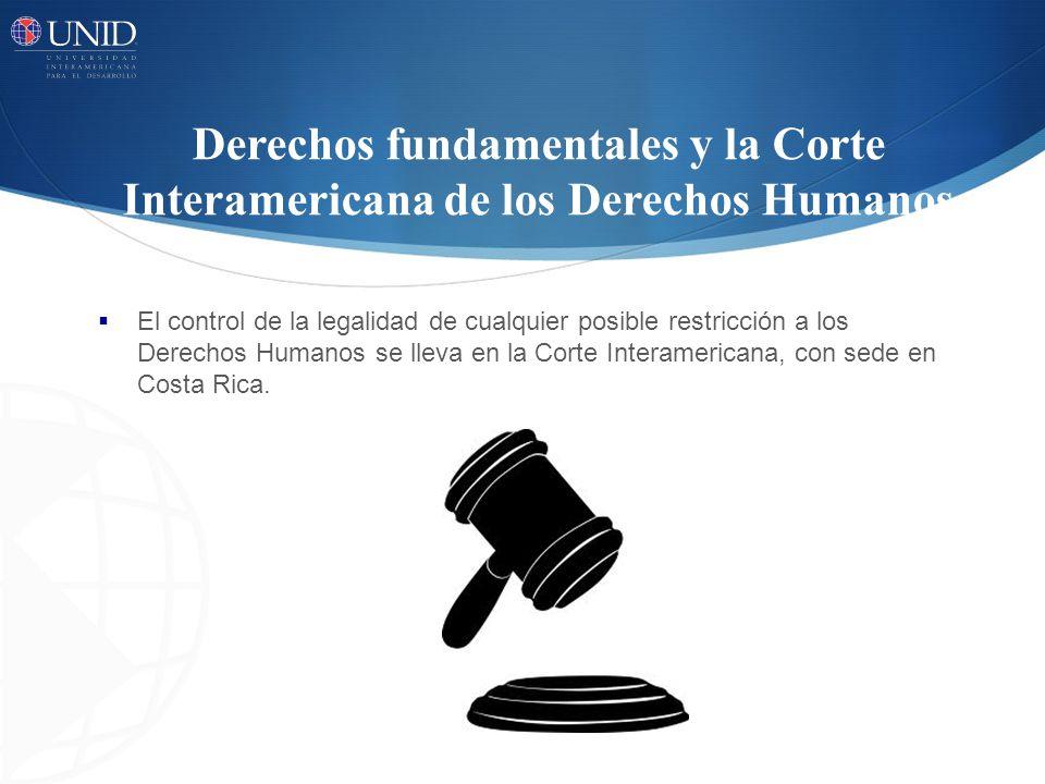 Derechos fundamentales y la Corte Interamericana de los Derechos Humanos El control de la legalidad de cualquier posible restricción a los Derechos Hu