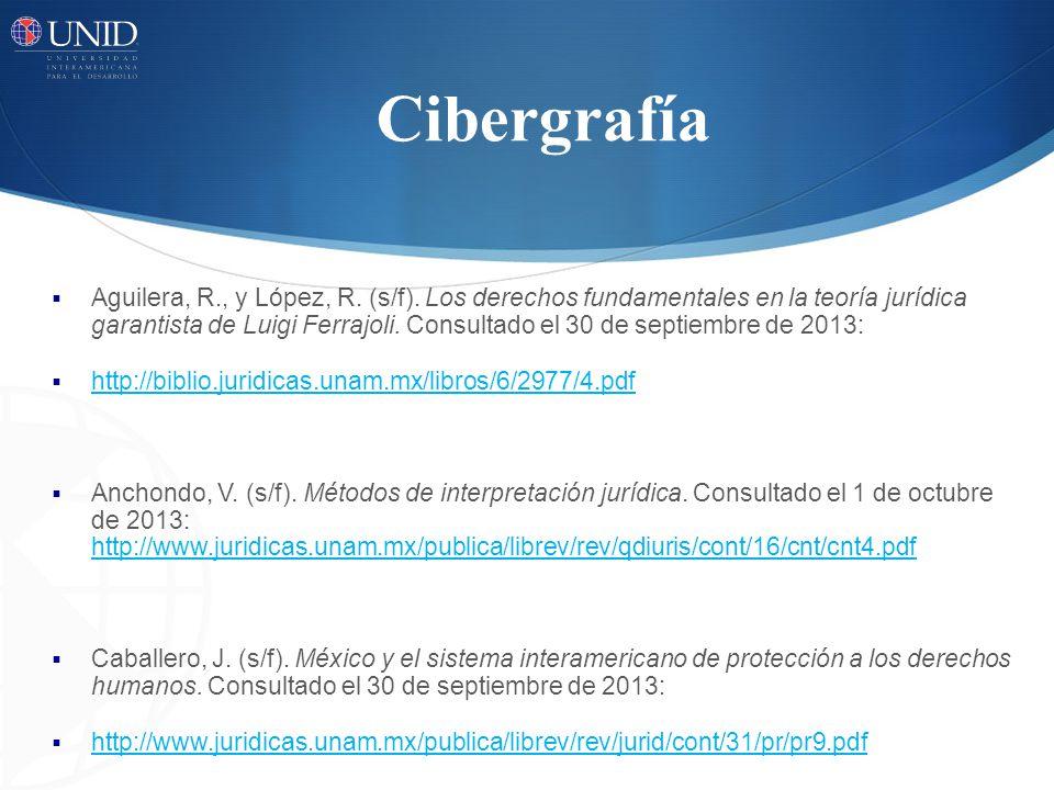 Cibergrafía Aguilera, R., y López, R. (s/f). Los derechos fundamentales en la teoría jurídica garantista de Luigi Ferrajoli. Consultado el 30 de septi