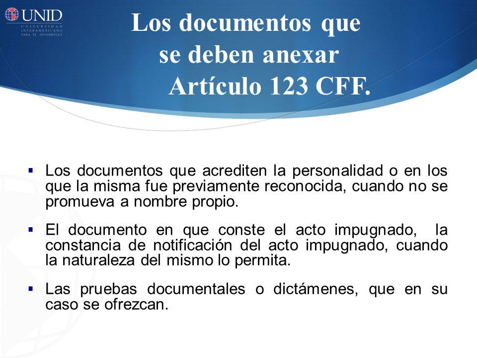 Los documentos que se deben anexar Artículo 123 CFF. Los documentos que acrediten la personalidad o en los que la misma fue previamente reconocida, cu