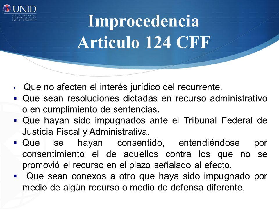 Improcedencia Articulo 124 CFF Que no afecten el interés jurídico del recurrente. Que sean resoluciones dictadas en recurso administrativo o en cumpli