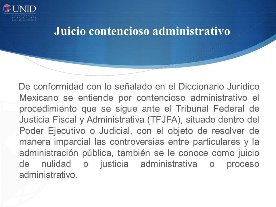 Juicio contencioso administrativo De conformidad con lo señalado en el Diccionario Jurídico Mexicano se entiende por contencioso administrativo el pro