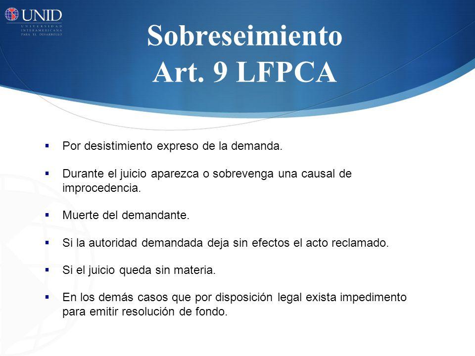 Sobreseimiento Art. 9 LFPCA Por desistimiento expreso de la demanda. Durante el juicio aparezca o sobrevenga una causal de improcedencia. Muerte del d
