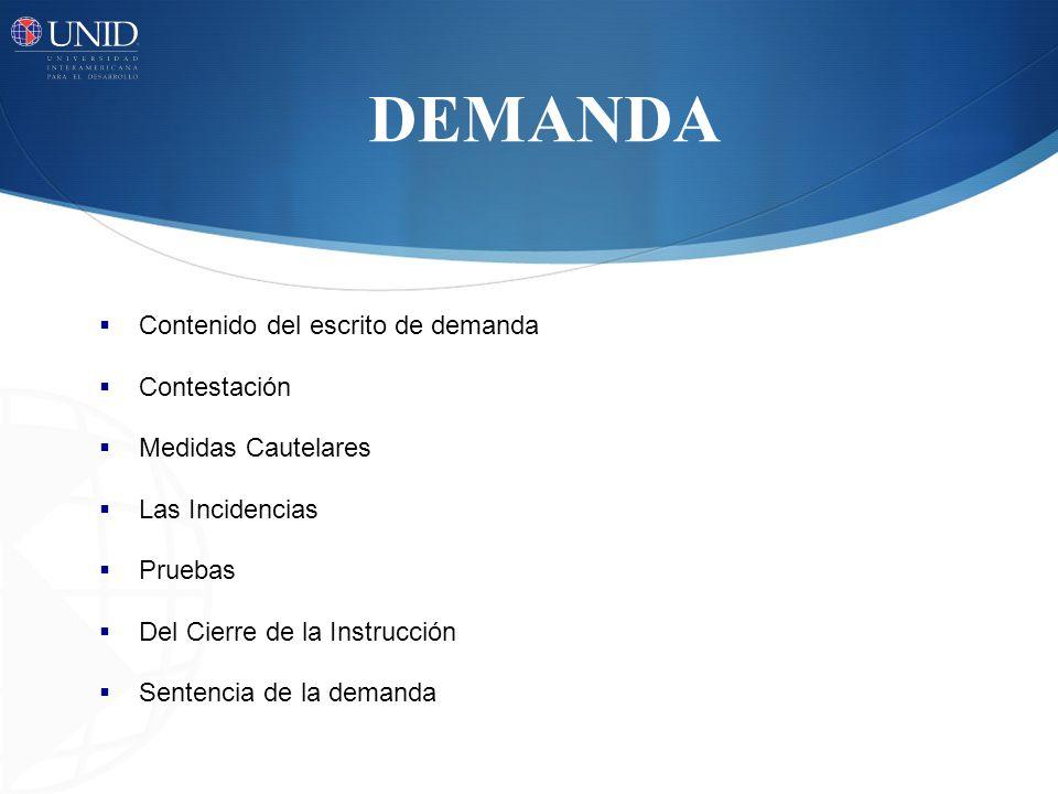 DEMANDA Contenido del escrito de demanda Contestación Medidas Cautelares Las Incidencias Pruebas Del Cierre de la Instrucción Sentencia de la demanda