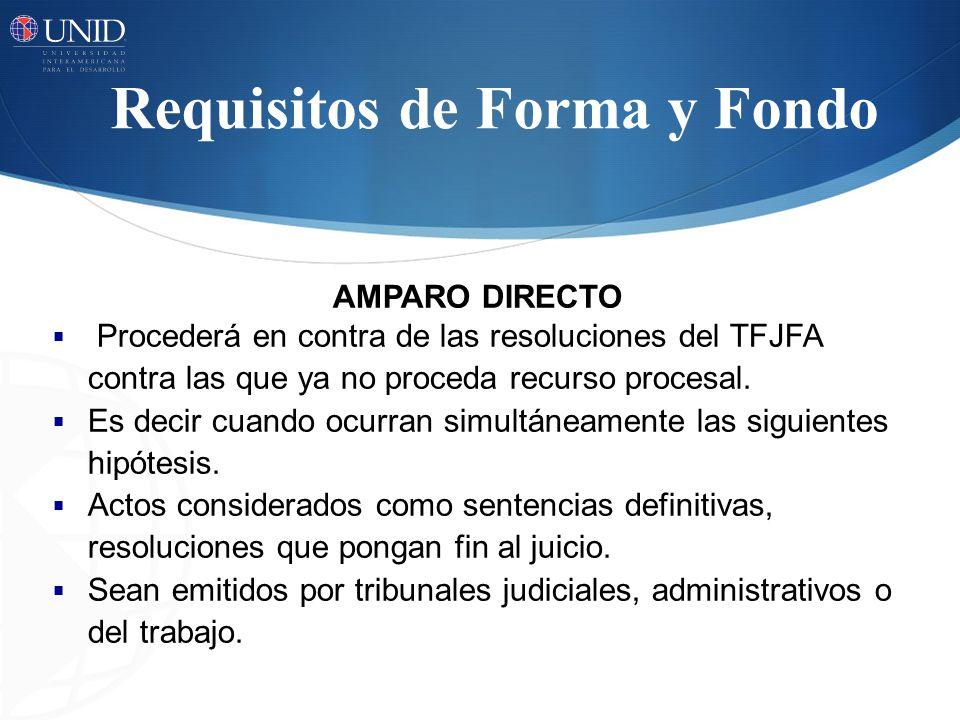 Requisitos de Forma y Fondo AMPARO DIRECTO Procederá en contra de las resoluciones del TFJFA contra las que ya no proceda recurso procesal. Es decir c