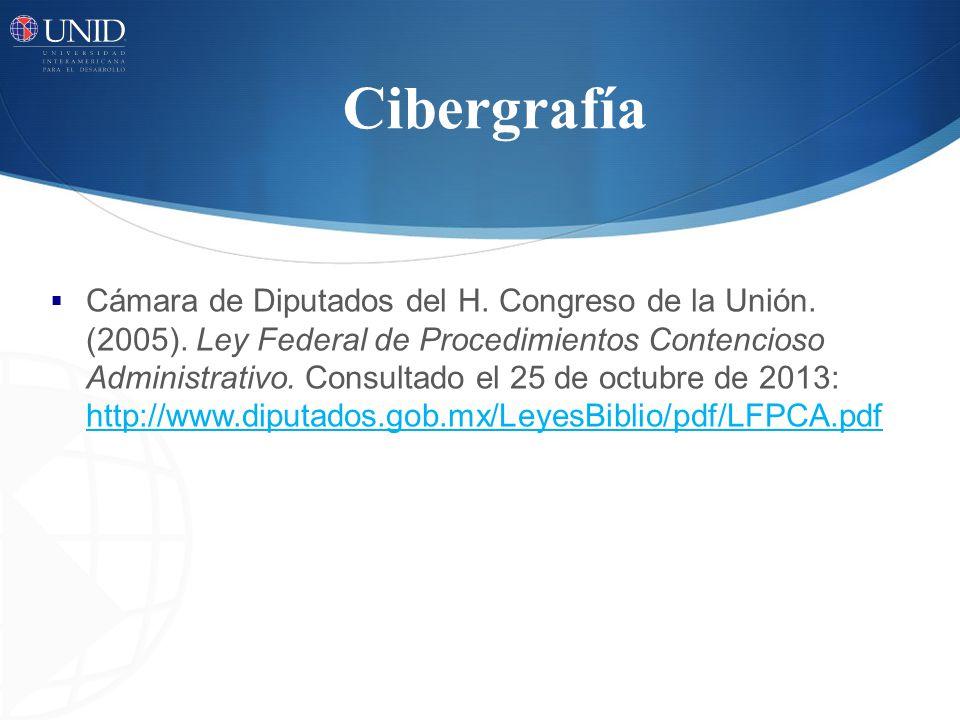 Cibergrafía Cámara de Diputados del H. Congreso de la Unión. (2005). Ley Federal de Procedimientos Contencioso Administrativo. Consultado el 25 de oct