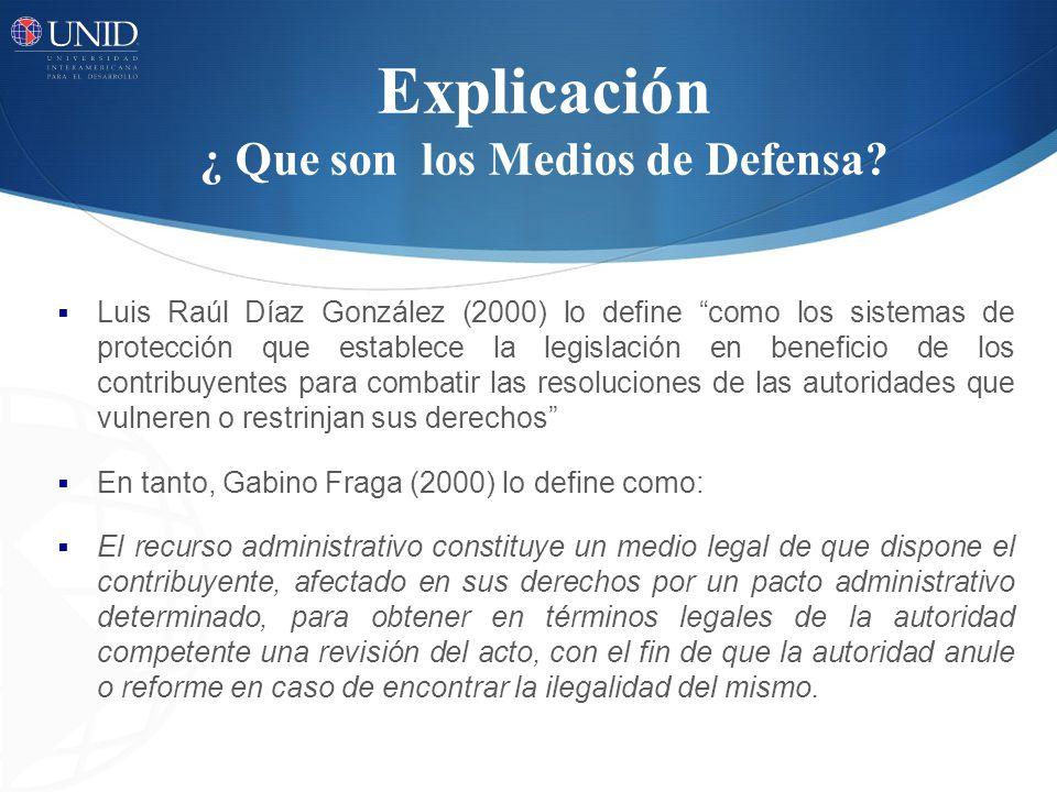 Explicación ¿ Que son los Medios de Defensa? Luis Raúl Díaz González (2000) lo define como los sistemas de protección que establece la legislación en
