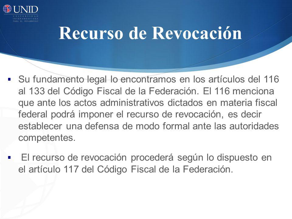 Su fundamento legal lo encontramos en los artículos del 116 al 133 del Código Fiscal de la Federación. El 116 menciona que ante los actos administrati