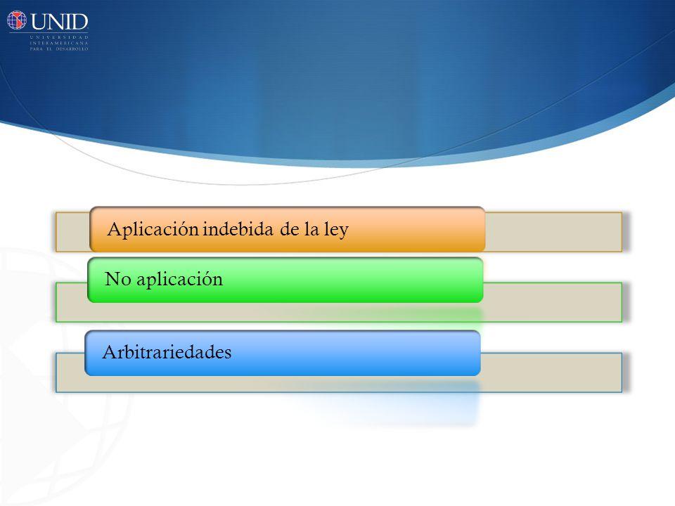 Aplicación indebida de la leyNo aplicación Arbitrariedades
