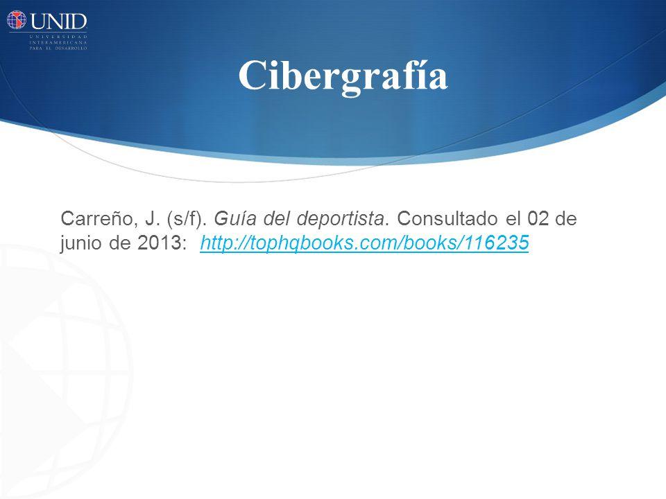 Cibergrafía Carreño, J. (s/f). Guía del deportista. Consultado el 02 de junio de 2013: http://tophqbooks.com/books/116235http://tophqbooks.com/books/1