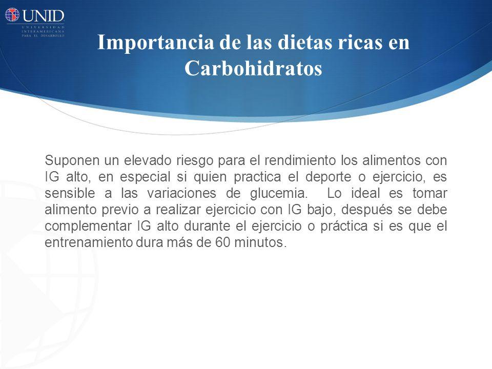 Importancia de las dietas ricas en Carbohidratos Suponen un elevado riesgo para el rendimiento los alimentos con IG alto, en especial si quien practic