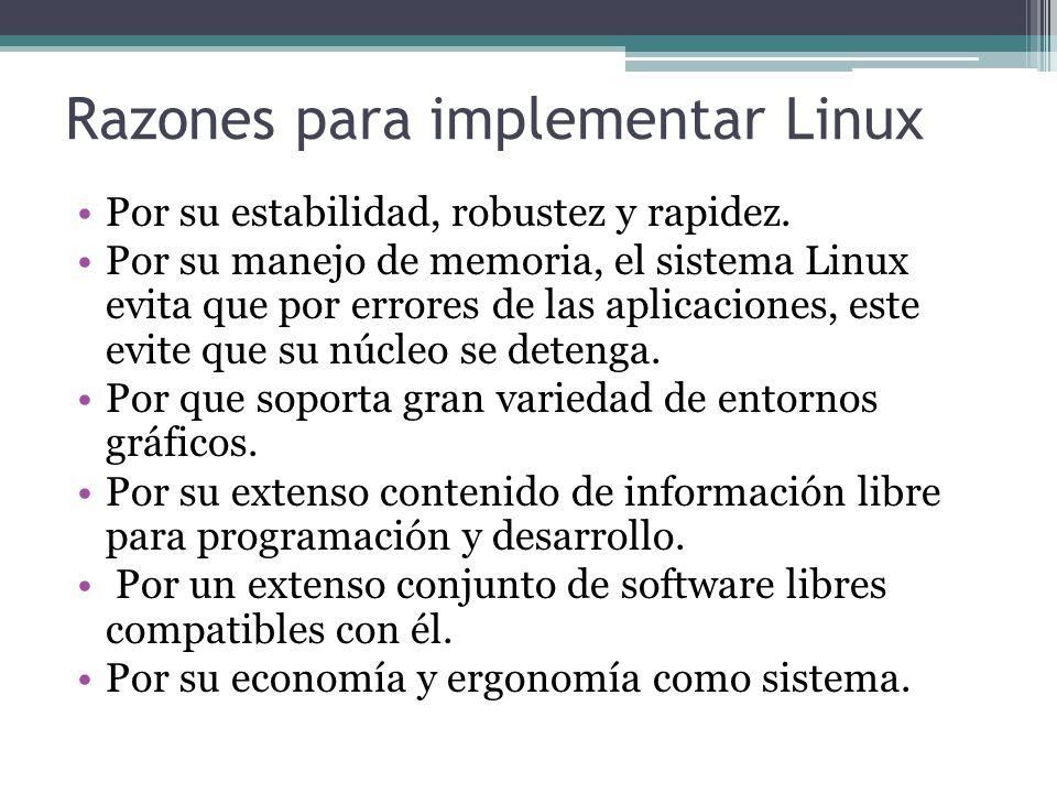 Razones para implementar Linux Por su estabilidad, robustez y rapidez.