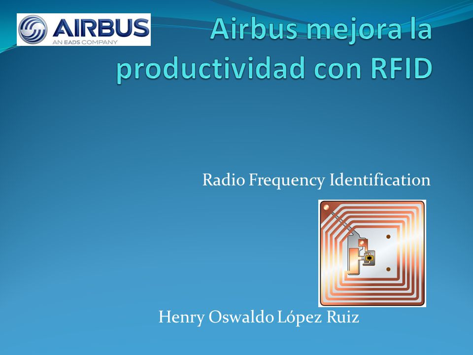 Radio Frequency Identification Henry Oswaldo López Ruiz