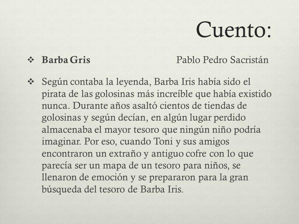 Cuento: Barba Gris Pablo Pedro Sacristán Según contaba la leyenda, Barba Iris había sido el pirata de las golosinas más increíble que había existido nunca.