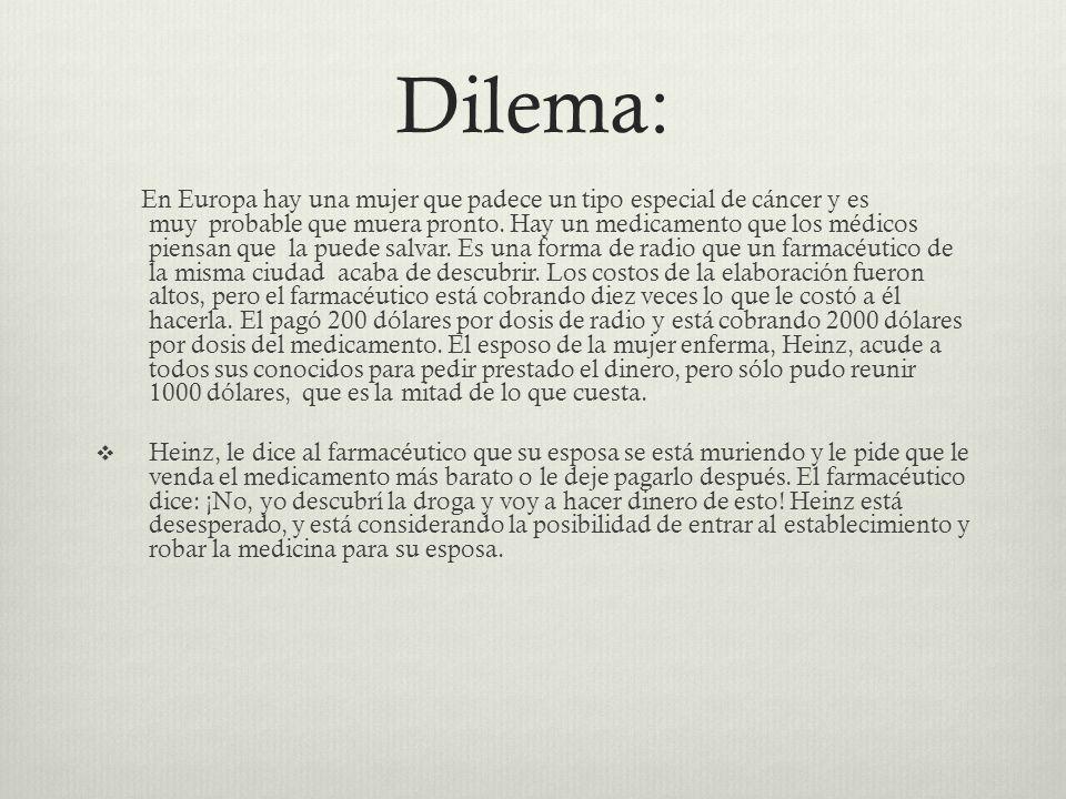 Dilema: En Europa hay una mujer que padece un tipo especial de cáncer y es muy probable que muera pronto.